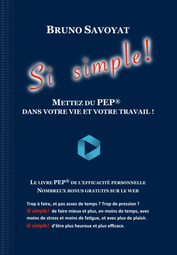 """Le livre de Bruno Savoyat. """"Si simple !Mettez du PEP dans votre vie et dans votre travail"""" Le livre PEP de l'efficacité personnelle et de l'efficacité pforfessionnelle"""